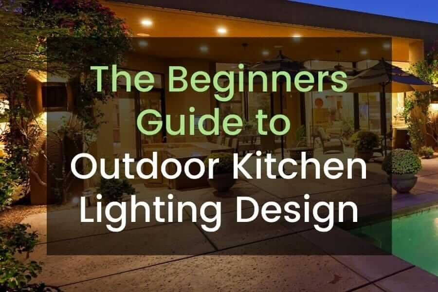 the beginners guide to outdoor kitchen lighting design